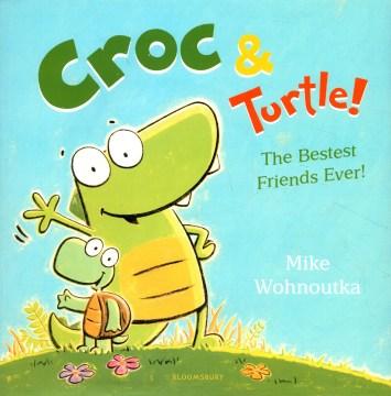 Croc & Turtle : the bestest friends ever! / Mike Wohnoutka.