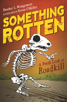 Something rotten : a fresh look at roadkill / Heather Montgomery ; illustrated by Kevin O'Malley.