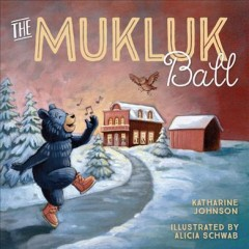 The Mukluk Ball / Katharine Johnson ; illustrations by Alicia Schwab.