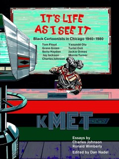 It's life as I see it : black cartoonists in Chicago, 1940-1980