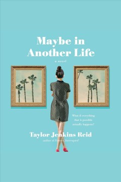 Maybe in another life [electronic resource] : a novel / Taylor Jenkins Reid.