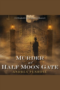 Murder at Half Moon Gate [electronic resource] / Andrea Penrose.