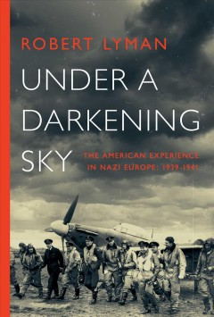 Under a darkening sky : the American experience in Nazi Europe: 1939-1941 / Robert Lyman.