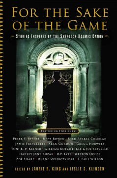 For the sake of the game : stories inspired by the Sherlock Holmes canon / edited by Laurie R. King and Leslie S. Klinger.