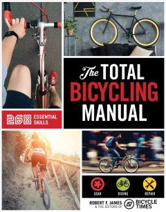 The total bicycling manual / Robert F. James & the editors of Bicycle times.