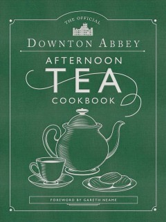 The Official Downton Abbey Afternoon Tea Cookbook : Teatime Drinks, Scones, Savories & Sweets