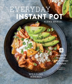 Everyday instant pot : great recipes to make for any meal in your electric pressure cooker Alexis Mersel.