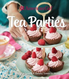 American Girl Tea Parties: Delicious Sweets & Savory Treats to Share : (Kid's Baking Cookbook, Cookbooks for Girls, Kid's Party Cookbook)
