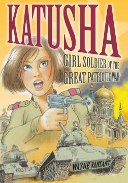 Katusha : girl soldier of the Great Patriotic War