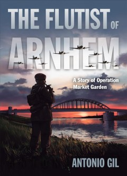 The flutist of Arnhem : a story of Operation Market Garden