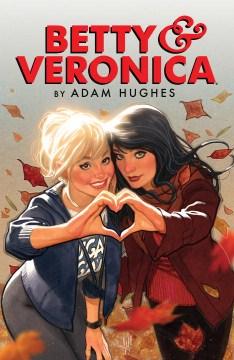 Betty & Veronica / story & art by Adam Hughes ; coloring: José Villarrubia ; lettering: Jack Morelli.