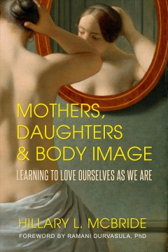 Mothers, daughters, and body image : learning to love ourselves as we are