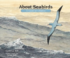 About seabirds : a guide for children / Cathryn Sill ; illustrated by John Sill.