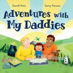 Adventures with my daddies / written by Gareth Peter ; illustrated by Garry Parsons.