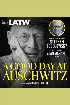 A good day at auschwitz [electronic resource] / Stephen Tobolowsky.