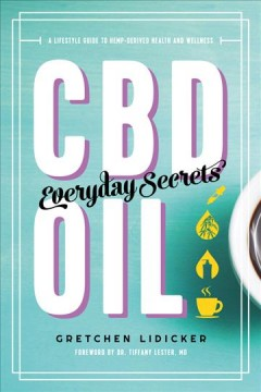 CBD oil everyday secrets : a lifestyle guide to hemp-based health and wellness / Gretchen Lidicker ; photographs by Miachel Breton ; foreword by Tiffany Lester.