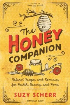 The honey companion : natural recipes and remedies for health, beauty, and home