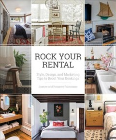 Rock Your Rental : Style, Design, and Marketing Tips to Boost Your Bookings