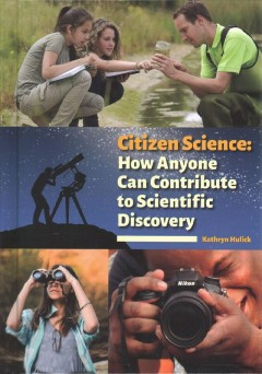 Citizen Science : How Anyone Can Contribute to Scientific Discovery