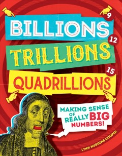 Billions, Trillions, Quadrillions : Making Sense of Really Big Numbers