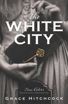 The White City : True Colors: Historical Stories of American Crime