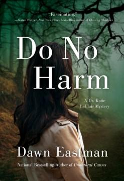 Do no harm / Dawn Eastman.
