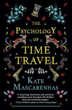 The psychology of time travel : a novel / Kate Mascarenhas.