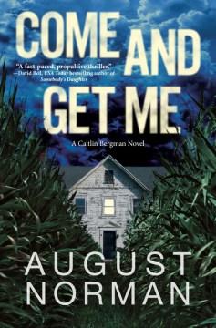 Come and Get Me : A Caitlin Bergman Novel