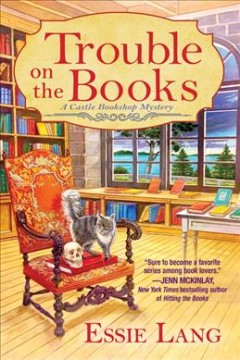Trouble on the books : a Castle Bookshop mystery / Essie Lang.
