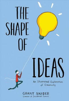 The shape of ideas : an illustrated exploration of creativity