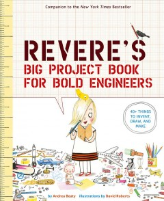 Rosie Revere's big project book for bold engineers by Andrea Beaty ; illustrated by David Roberts.