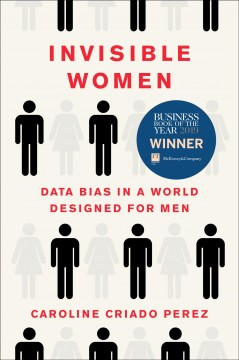 Invisible women : data bias in a world designed for men Caroline Criado Perez.