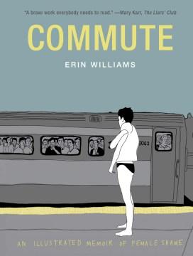 Commute : an illustrated memoir of female shame
