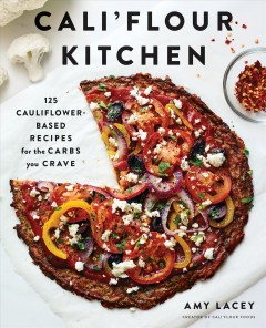 Cali'flour kitchen : 125 cauliflower-based recipes for the carbs you crave Amy Lacey with Leda Scheintaub.