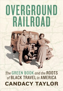 Overground railroad : the Green Book and the roots of Black travel in America Candacy Taylor.