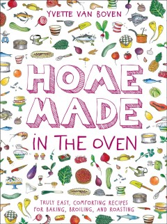 Home made in the oven : truly easy, comforting recipes for baking, broiling, and roasting Yvette van Boven.