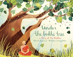 Under the Bodhi Tree : a story of the Buddha / Deborah Hopkinson ; illustrations by Kailey Whitman.