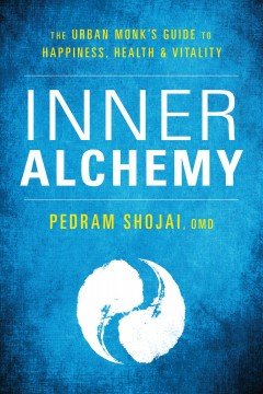 Inner alchemy : the urban monk's guide to happiness, health, and vitality Pedram Shojai.