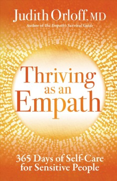 Thriving as an empath : 365 days of self-care for sensitive people Judith Orloff, MD.