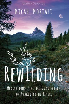 Rewilding : meditations, practices, and skills for awakening in nature