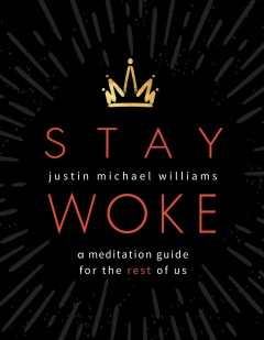 Stay woke. A Meditation Guide for the Rest of Us Justin Michael Williams.