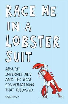 Race Me in a Lobster Suit : Absurd Internet Ads and the Real Conversations That Followed
