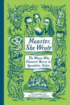 Monster, she wrote : the women who pioneered horror & speculative fiction / Lisa Kröger and Melanie R. Anderson.