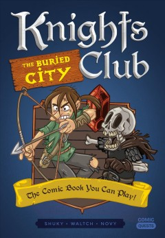Knights Club : The Buried City; the Comic Book You Can Play