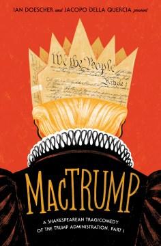 Mactrump : A Shakespearean Tragicomedy of the Trump Administration