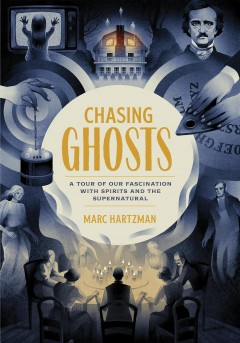 Chasing ghosts : a tour of our fascination with spirits and the supernatural
