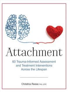 Attachment. 60 Trauma-Informed Assessment and Treatment Interventions Across the Lifespan Christina Reese.