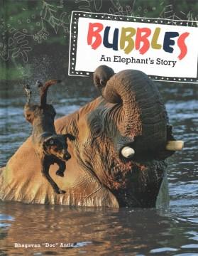 Bubbles : an elephant's story / Bhagavan