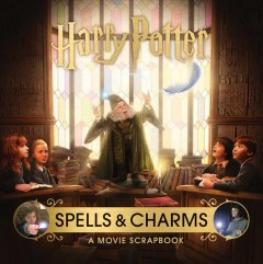 Harry Potter : Spells and Charms: a Movie Scrapbook