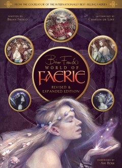 Brian Froud's world of faerie / written by Brian Froud ; foreword by Ari Berk ; afterword by Charles de Lint.